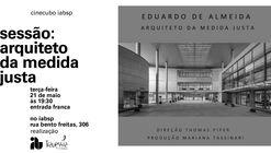 Cinecubo IAB: Sessão Eduardo de Almeida - Arquiteto da Medida Justa