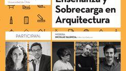 Panel de conversación: enseñanza y sobrecarga en arquitectura