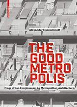 The Good Metropolis: From Urban Formlessness to Metropolitan Architecture