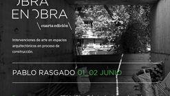 Obra en Obra - Intervención Pablo Rasgado