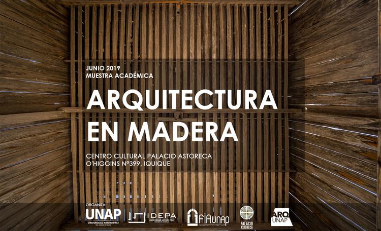 Muestra académica 'Arquitectura en madera' de la Universidad Arturo Prat, Afiche por Carlos A. Contreras Rojo