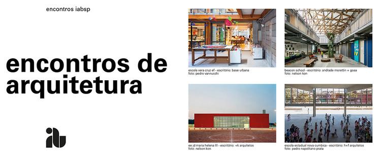 Encontros de Arquitetura: debate sobre educação a partir de projetos arquitetônicos no IABsp, encontros_arquitetura