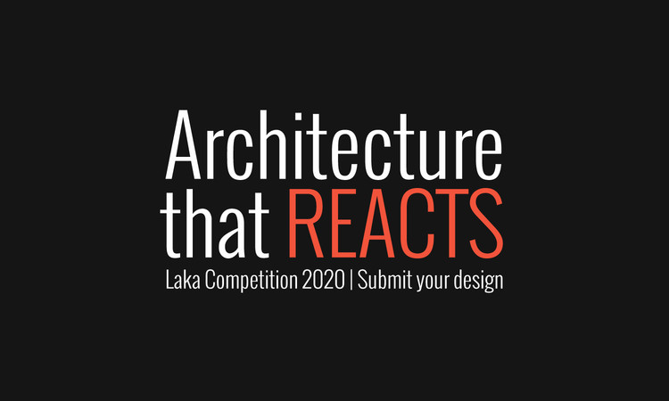 Laka Competition 2020: 'Architecture that Reacts'