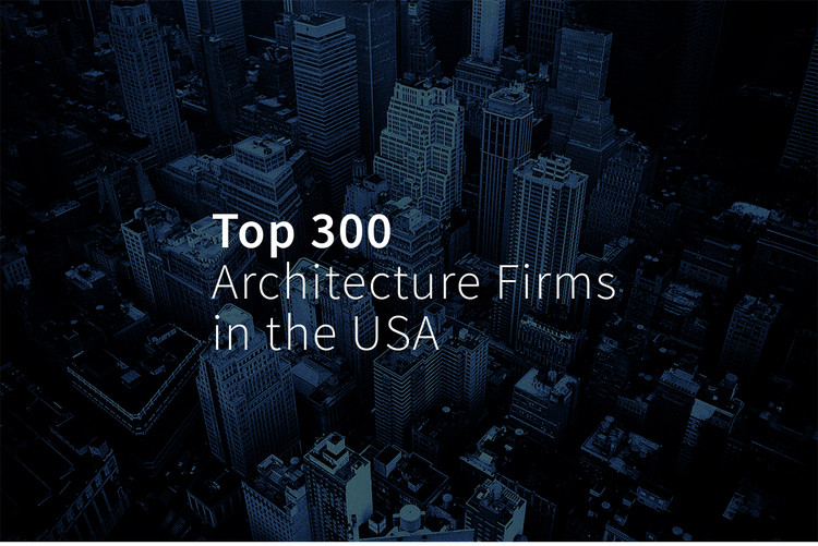 Top 300 Architecture Firms in the USA for 2019