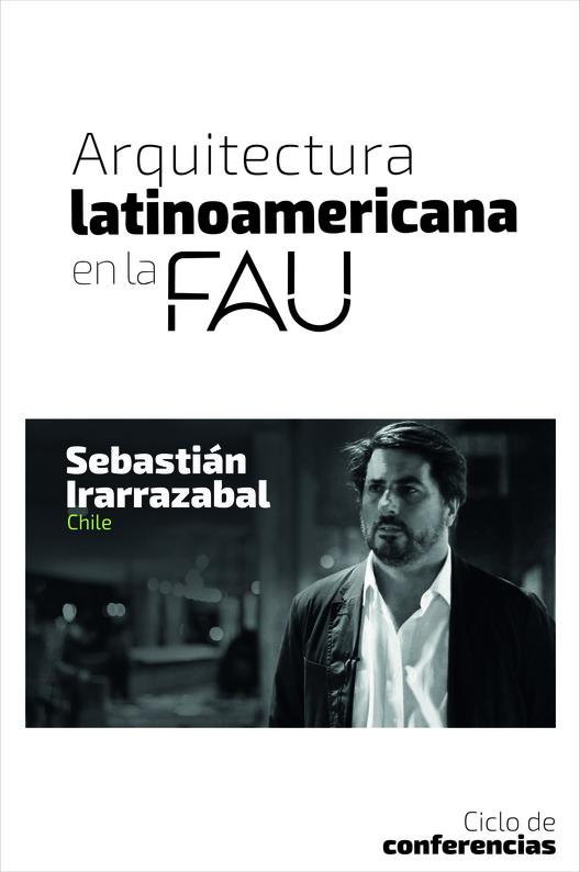 Sebastián Irarrázaval, próximo conferencia del Ciclo de Arquitectura Latinoamericana en la FAU