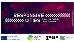Call for Extended Abstract and Poster Submissions - Responsive Cities Symposium: Disrupting Through Circular Design