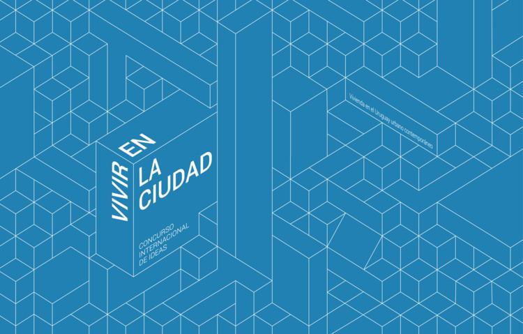 Convocatoria Concurso Internacional de Ideas: Vivir en la ciudad, vivienda en el Uruguay urbano contemporáneo