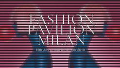 Open Call: Fashion Pavilion Milan