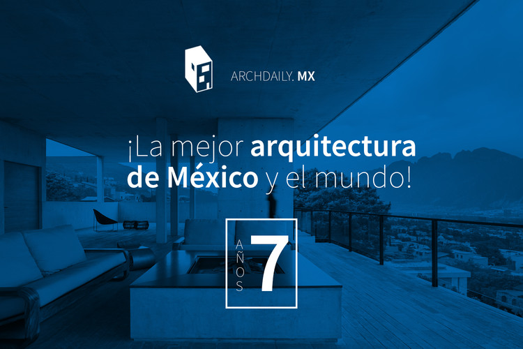 ArchDaily México cumple 7 años y estas son las novedades del sitio
