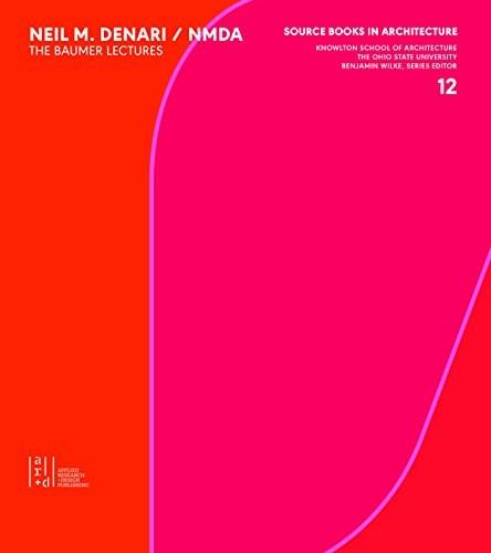 Neil Denari: The Baumer Lectures (Source Books in Architecture)