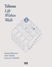 Tehran: Life Within Walls: A City, Its Territory, and Forms of Dwelling