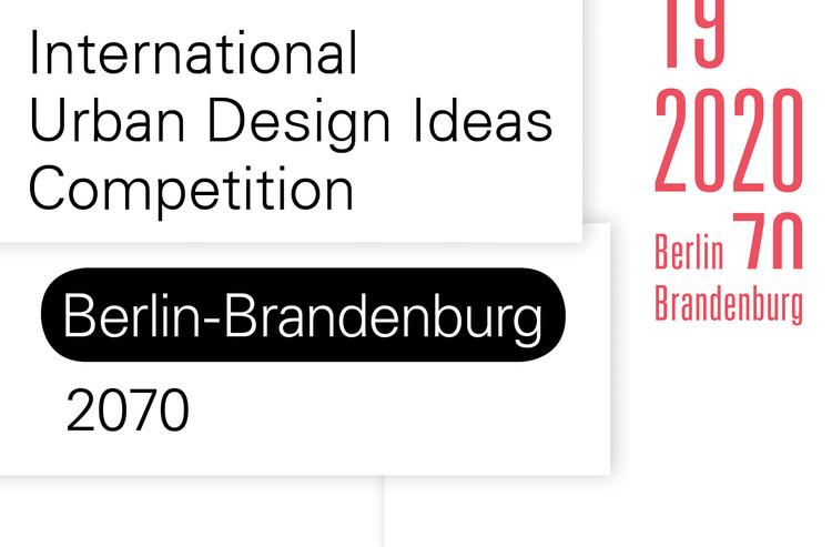 Open, Two-phase International Urban Design Ideas Competition Berlin-Brandenburg 2070, Urban Design Ideas Competition for the metropolitan area Berlin-Brandenburg 2070
