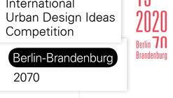Open, Two-phase International Urban Design Ideas Competition Berlin-Brandenburg 2070
