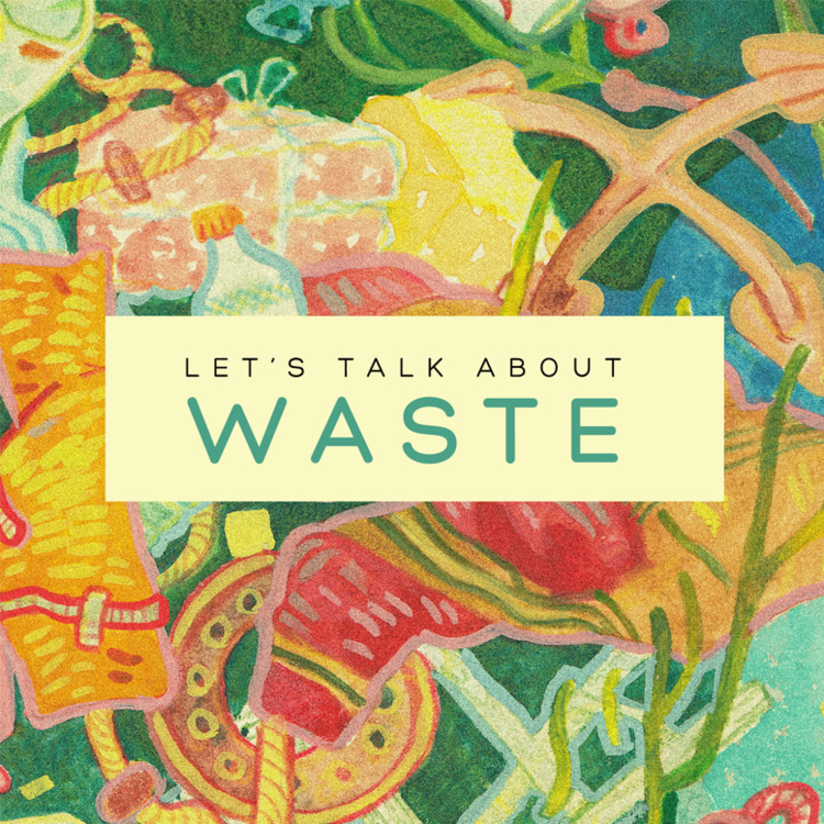 Let's Talk About . . . Waste, Art by Nicole Wolf