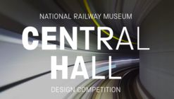 Call for Entries: National Railway Museum Central Hall Design Competition