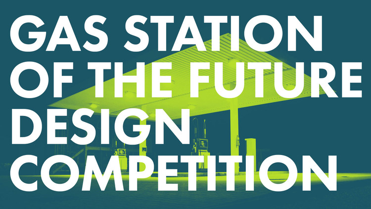 Call for Entries: Gas Station of the Future Design Competition, Gas Station of the Future: Design Competition