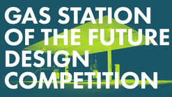 Call for Entries: Gas Station of the Future Design Competition