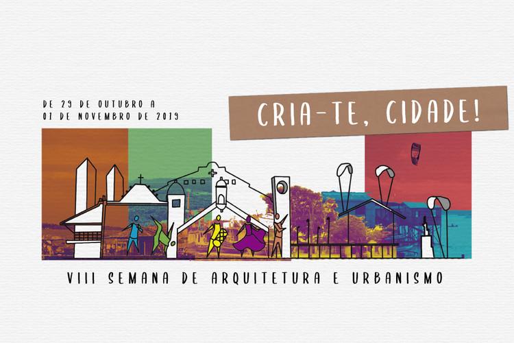 VIII Semana de Arquitetura e Urbanismo: Cria-te, Cidade!, VIII SAU: Cria-te, Cidade!