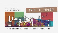 VIII Semana de Arquitetura e Urbanismo: Cria-te, Cidade!