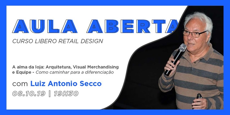 Aula Aberta de Retail Design | A Alma da Loja: Arquitetura, Visual Merchandising e Equipe - Como caminhar para a diferenciação