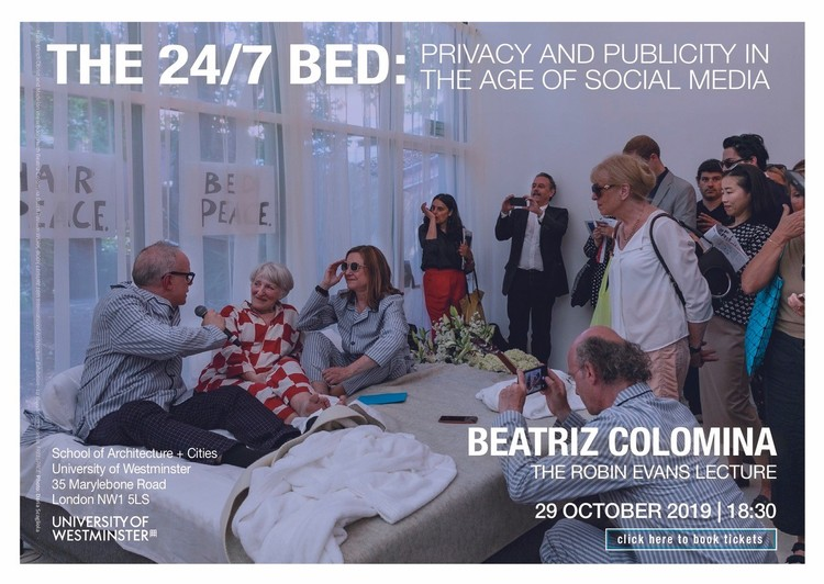 The Robin Evans Lecture 2019: Beatriz Colomina, The Robin Evans Lecture: The 24/7 Bed: Privacy and Publicity in the Age of Social Media