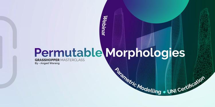 Permutable Morphologies Webinar - Grasshopper Masterclass, Grasshopper Masterclass Webinar - Computational Design Webinar Series