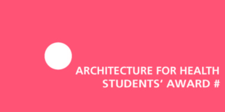 Architecture for Health Students' Award - Call for Entries, Architecture for Health