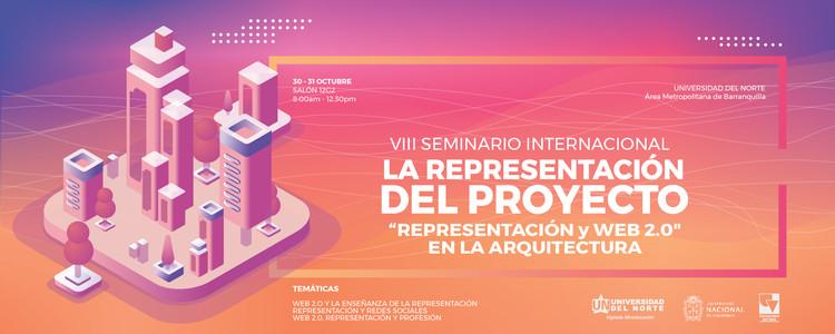 """VIII Seminario Internacional de la Representación del Proyecto: """"Representación y web 2.0 en la arquitectura"""", Cortesía de Universidad del Norte"""
