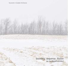 Boundary Sequence Illusion: Ian Macdonald Architect (Documents in Canadian Architecture)