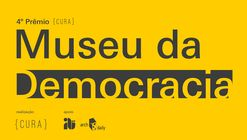 4º Prêmio {CURA}: Museu da Democracia