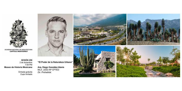 """El poder de la Naturaleza Urbana"" Arq. Diego González Alanis"