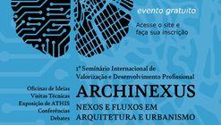 """1º Seminário Internacional """"ARCHNEXUS"""" - Nexos e Fluxos em Arquitetura e Urbanismo"""