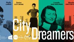 Documentário City Dreamers destaca quatro mulheres arquitetas que repensaram a cidade