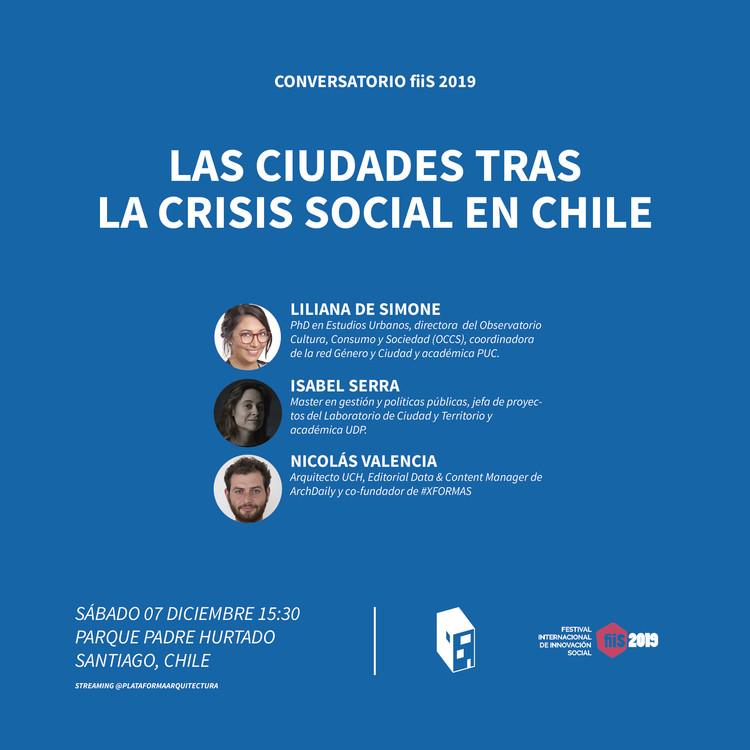 Conversatorio ArchDaily + fiiS 2019: Las ciudades tras la crisis social en Chile
