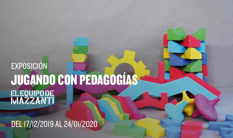 Exposición: Jugando con Pedagogías - El Equipo Mazzanti