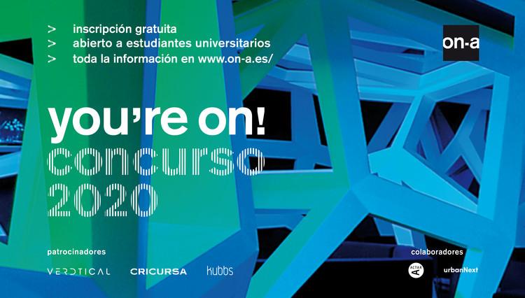 You're ON: Concurso internacional de ideas para estudiantes universitarios, on-a arquitectura