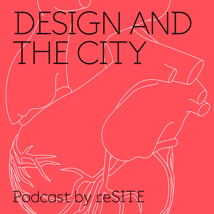 ReSITE Launches Design and the City, a Weekly Podcast Exploring the Future of Urban Areas, Courtesy of reSITE