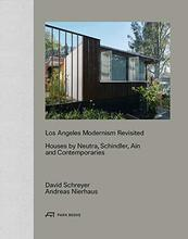 Los Angeles Modernism Revisited: Houses by Neutra, Schindler, Ain and Contemporaries