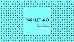 Concurso para um Parklet 4.0 que explore as interseções entre arquitetura e tecnologia
