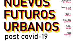 Webinar: Conversemos sobre nuevos futuros urbanos post COVID-19