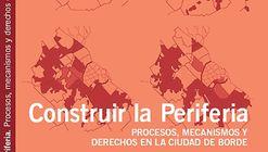 Construir la periferia: Procesos, mecanismos y derechos en la ciudad de borde