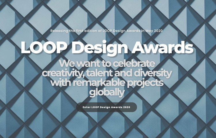 Call for Submissions: Loop Design Awards 2020, Call for Submissions: LOOP Design Awards 2020