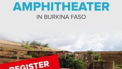 Call for Submissions: Design of the Amphitheater in Burkina Faso.