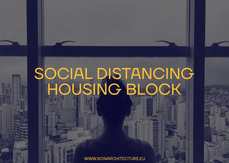 Social Distancing - Housing Block, Non Architecture - SOCIAL DISTANCING - Housing Block