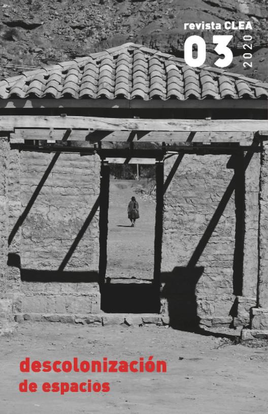 Revista CLEA #03, La memoria la llevamos adentro. Mauricio Mendez Arévalo, 2018. Obra de Estudio Kaiser Arquitectura, Wilfredo Carazas, estudiantes de la UAJMS y la comunidad. Valle de Cinti, Bolivia. Centro Turístico Quiosco Palca Grande.