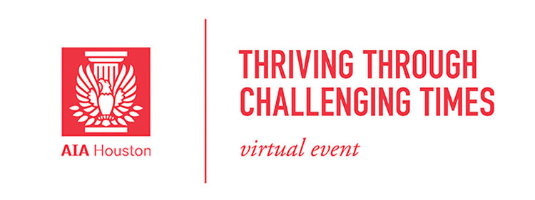 Thriving Through Challenging Times, AIA Houston:  Thriving Through Challenging Times