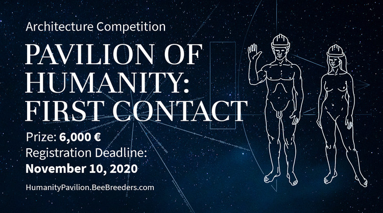 Pavilion Of Humanity: First Contact, Enter the Pavilion Of Humanity: First Contact Architecture Competition now! 6,000 € in prize money! Closing date for registration: NOVEMBER 10, 2020
