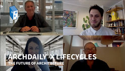 ArchDaily X LifeCycles: The Future of Architecture