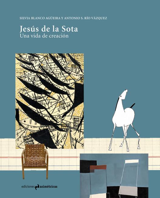 Jesús de la Sota. Una vida de creación
