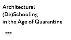 Architectural (De)Schooling in the Age of Quarantine